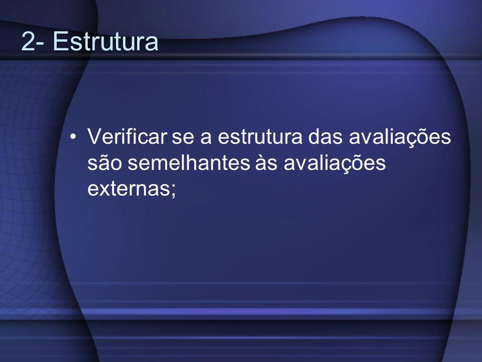 2- Estrutura Verificar se a estrutura das avaliações são semelhantes às avaliações externas;