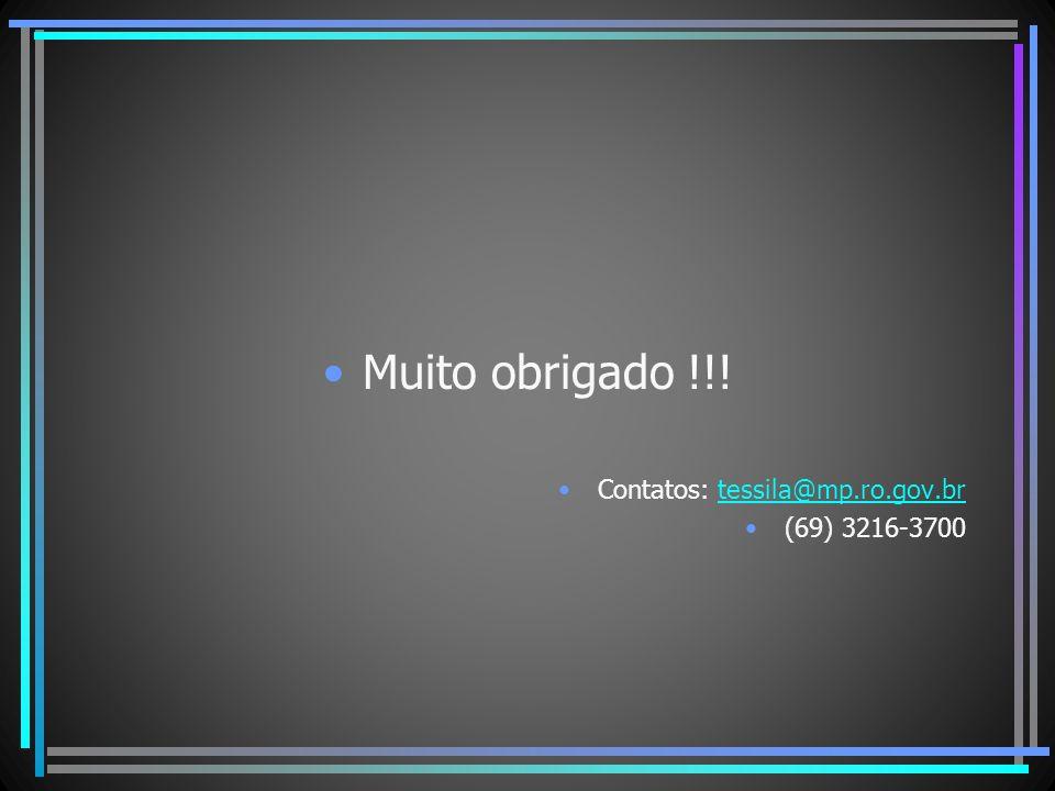 Muito obrigado !!! Contatos: tessila@mp.ro.gov.br (69) 3216-3700