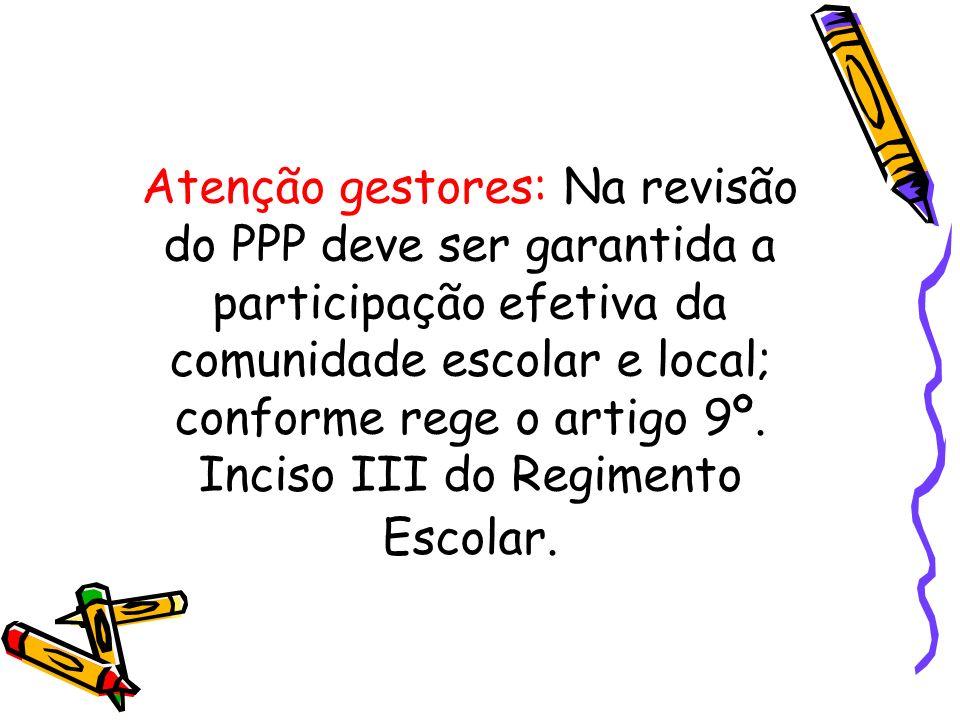 Atenção gestores: Na revisão do PPP deve ser garantida a participação efetiva da comunidade escolar e local; conforme rege o artigo 9º.