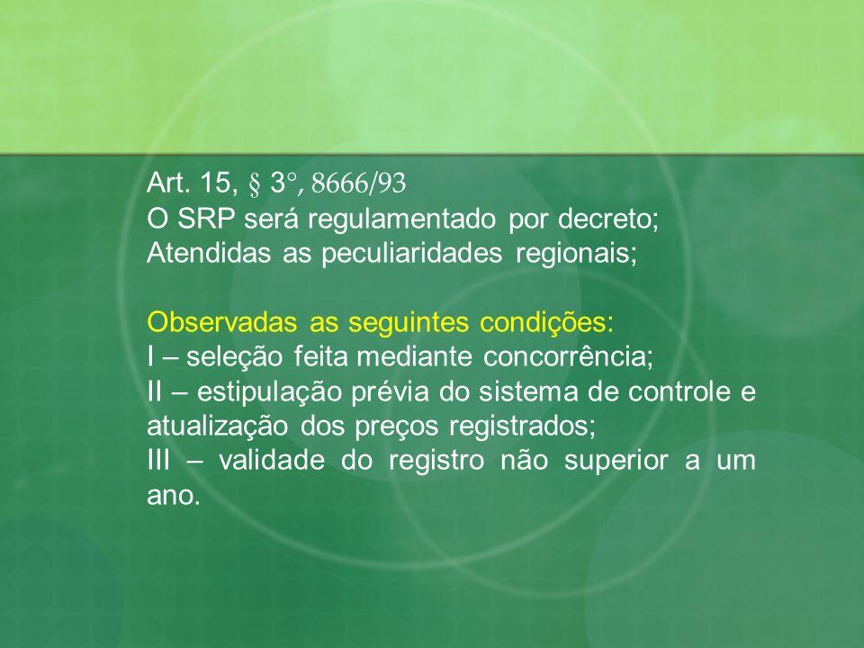 Art. 15, § 3°, 8666/93 O SRP será regulamentado por decreto; Atendidas as peculiaridades regionais;