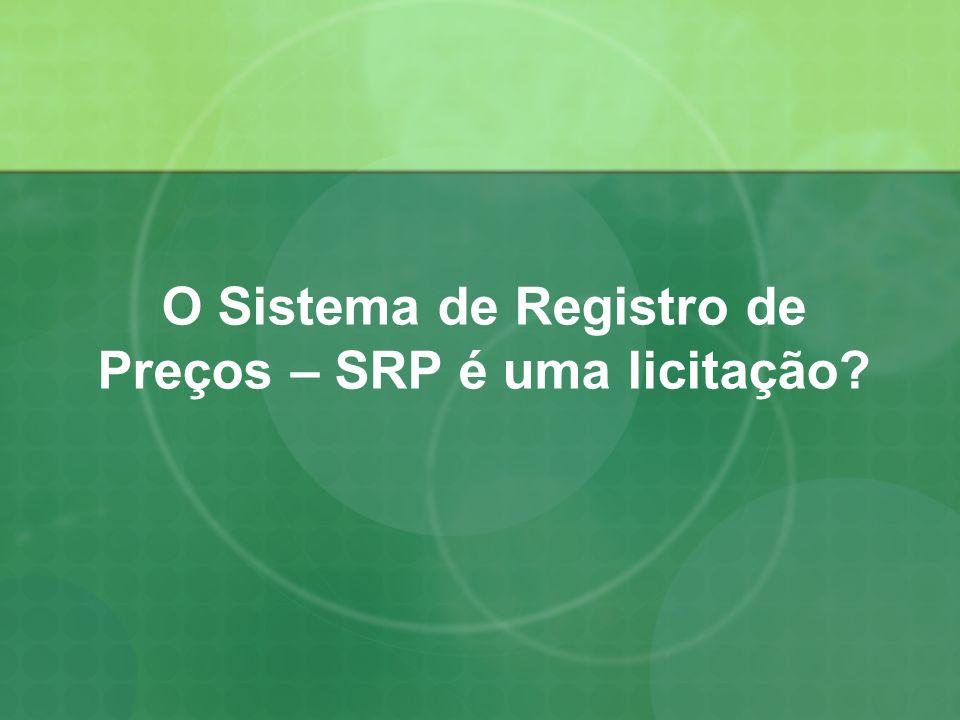 O Sistema de Registro de Preços – SRP é uma licitação