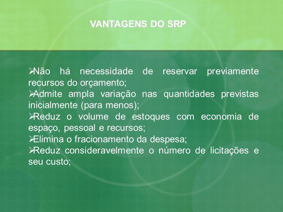 VANTAGENS DO SRP Não há necessidade de reservar previamente recursos do orçamento;