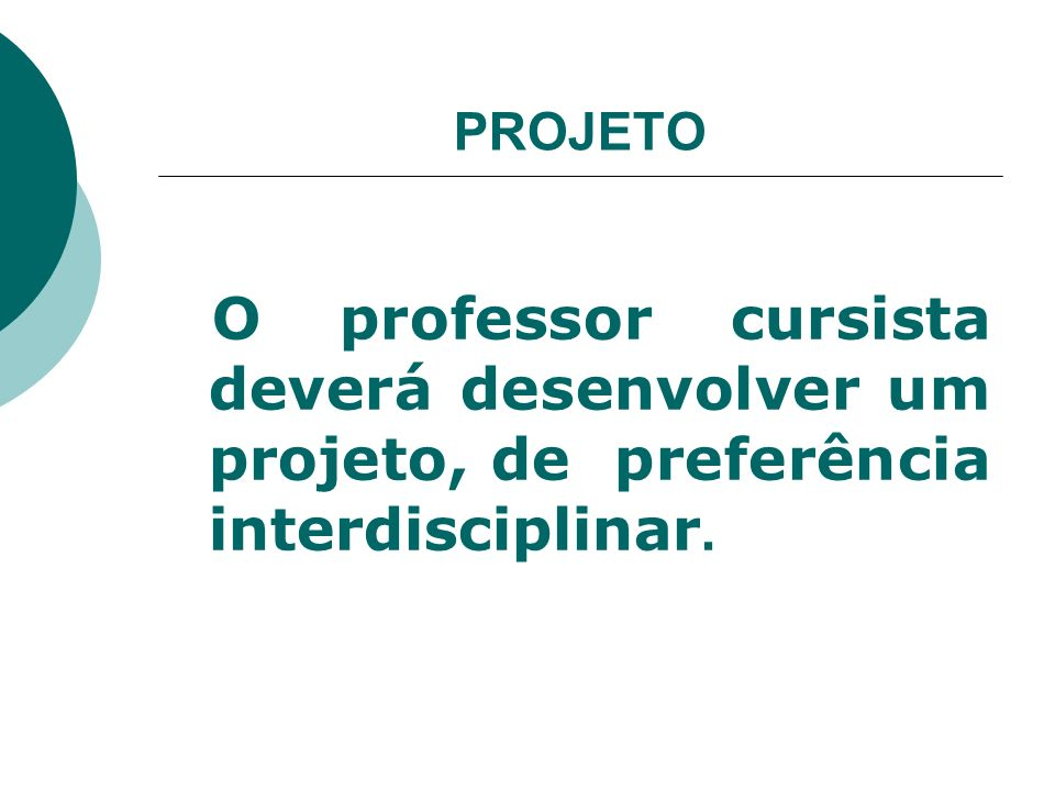 PROJETO O professor cursista deverá desenvolver um projeto, de preferência interdisciplinar.