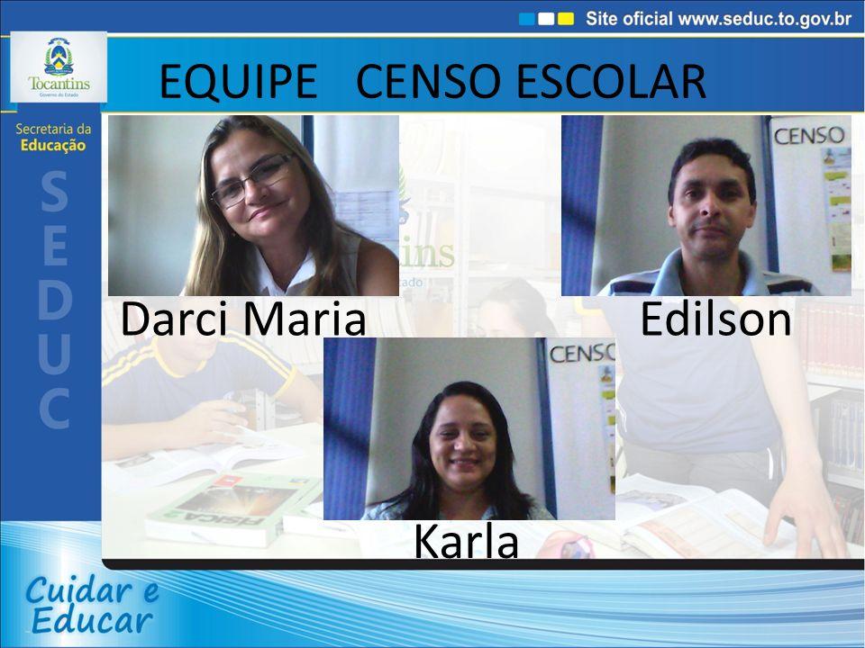 EQUIPE CENSO ESCOLAR Darci Maria Edilson Karla