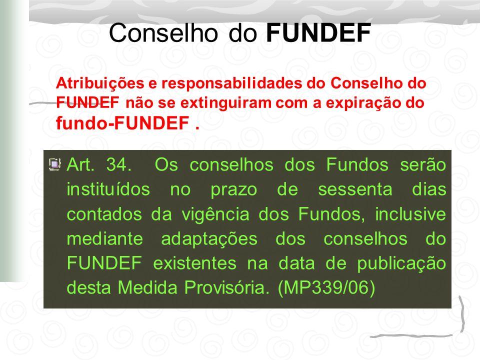 Conselho do FUNDEF Atribuições e responsabilidades do Conselho do FUNDEF não se extinguiram com a expiração do fundo-FUNDEF .