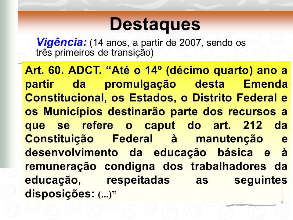 Destaques Vigência: (14 anos, a partir de 2007, sendo os três primeiros de transição)