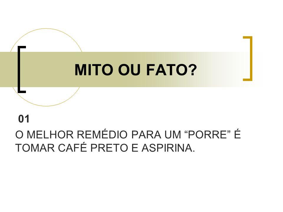01 O MELHOR REMÉDIO PARA UM PORRE É TOMAR CAFÉ PRETO E ASPIRINA.