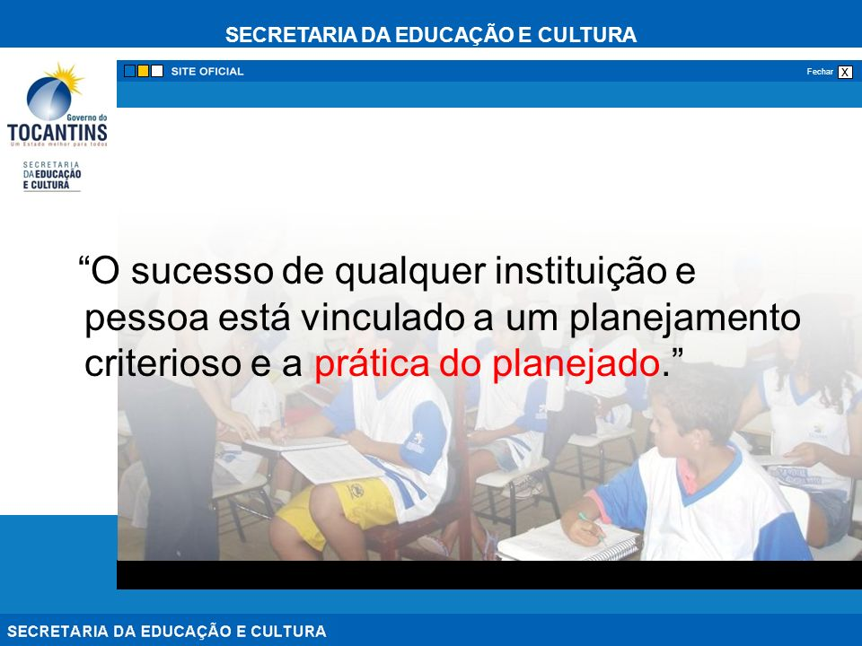 O sucesso de qualquer instituição e pessoa está vinculado a um planejamento criterioso e a prática do planejado.