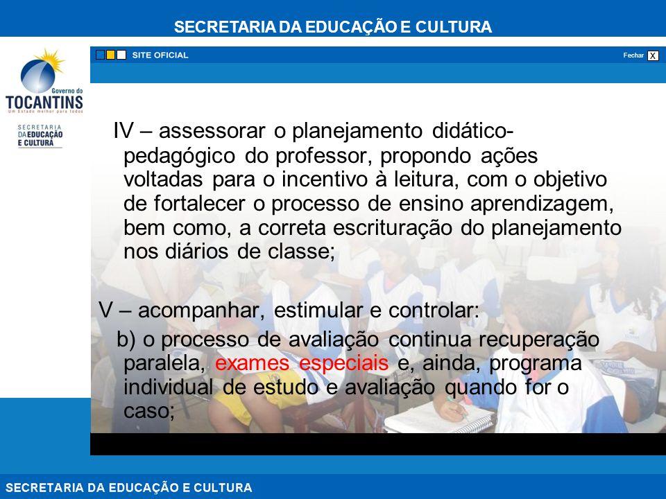 IV – assessorar o planejamento didático-pedagógico do professor, propondo ações voltadas para o incentivo à leitura, com o objetivo de fortalecer o processo de ensino aprendizagem, bem como, a correta escrituração do planejamento nos diários de classe;