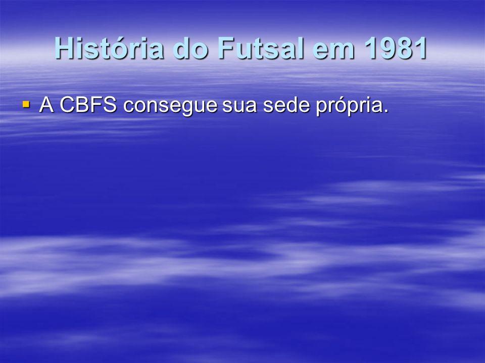 História do Futsal em 1981 A CBFS consegue sua sede própria.