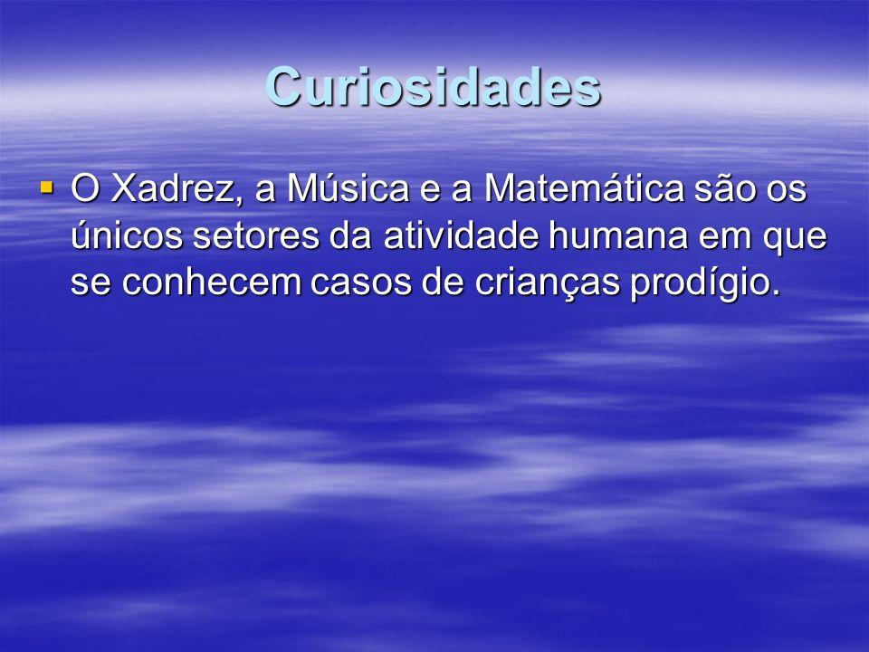 Curiosidades O Xadrez, a Música e a Matemática são os únicos setores da atividade humana em que se conhecem casos de crianças prodígio.