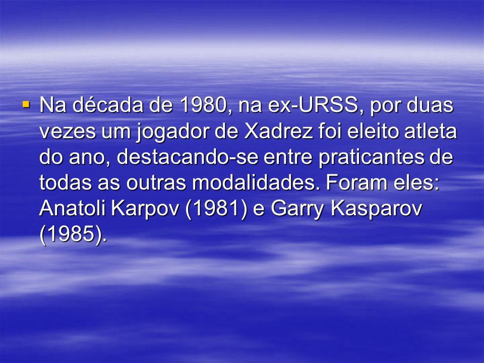 Na década de 1980, na ex-URSS, por duas vezes um jogador de Xadrez foi eleito atleta do ano, destacando-se entre praticantes de todas as outras modalidades.