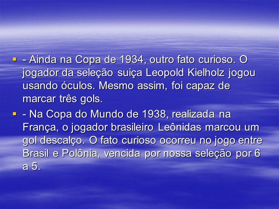 - Ainda na Copa de 1934, outro fato curioso