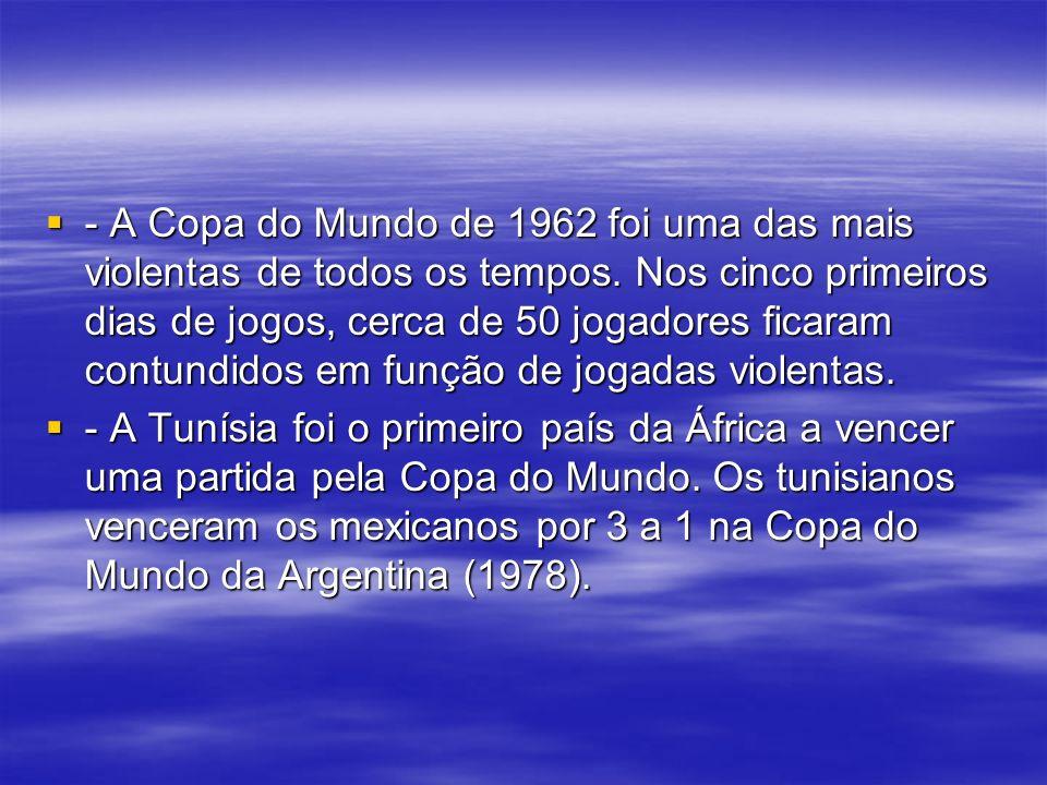 - A Copa do Mundo de 1962 foi uma das mais violentas de todos os tempos. Nos cinco primeiros dias de jogos, cerca de 50 jogadores ficaram contundidos em função de jogadas violentas.