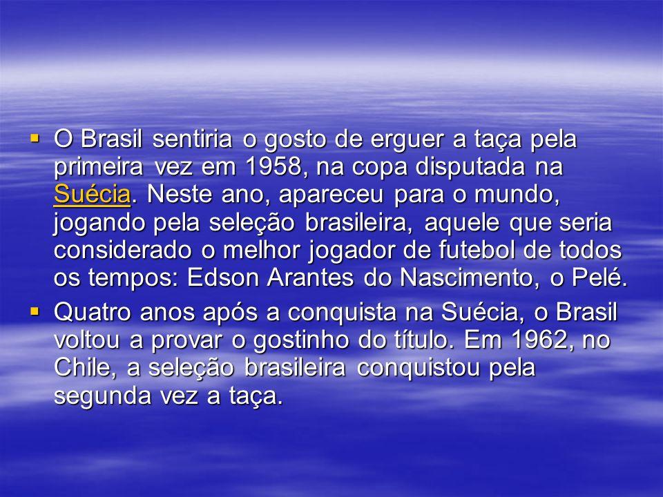 O Brasil sentiria o gosto de erguer a taça pela primeira vez em 1958, na copa disputada na Suécia. Neste ano, apareceu para o mundo, jogando pela seleção brasileira, aquele que seria considerado o melhor jogador de futebol de todos os tempos: Edson Arantes do Nascimento, o Pelé.