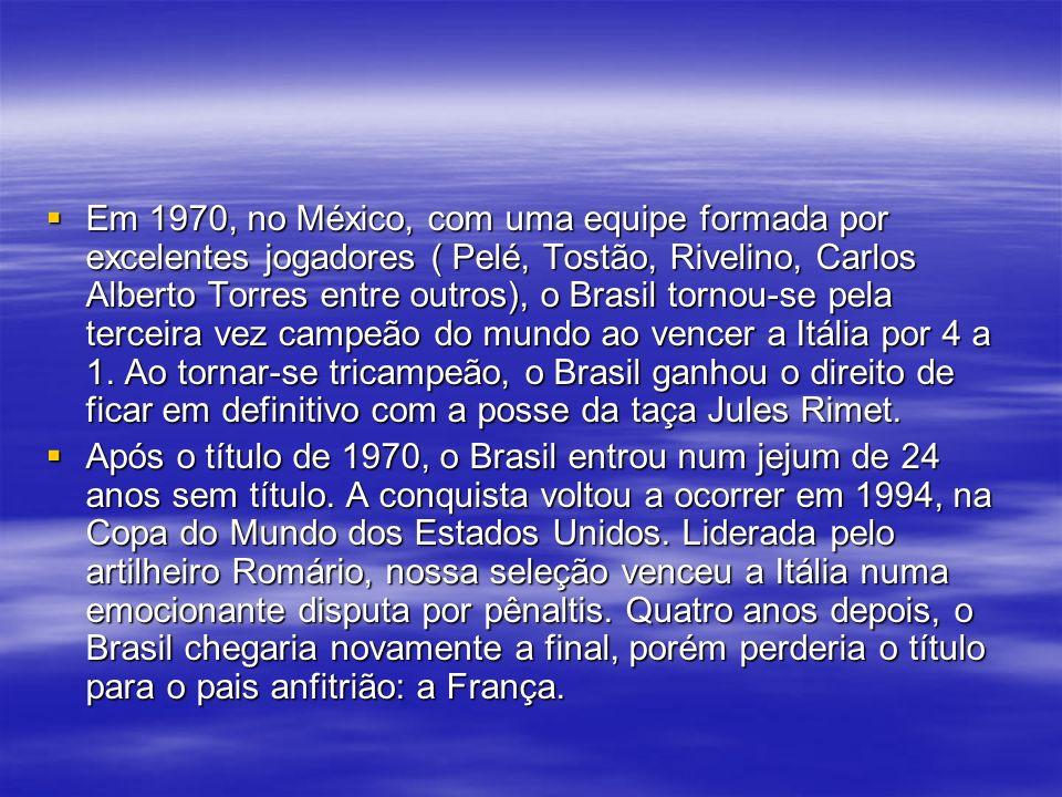 Em 1970, no México, com uma equipe formada por excelentes jogadores ( Pelé, Tostão, Rivelino, Carlos Alberto Torres entre outros), o Brasil tornou-se pela terceira vez campeão do mundo ao vencer a Itália por 4 a 1. Ao tornar-se tricampeão, o Brasil ganhou o direito de ficar em definitivo com a posse da taça Jules Rimet.