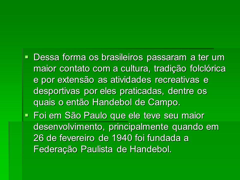 Dessa forma os brasileiros passaram a ter um maior contato com a cultura, tradição folclórica e por extensão as atividades recreativas e desportivas por eles praticadas, dentre os quais o então Handebol de Campo.