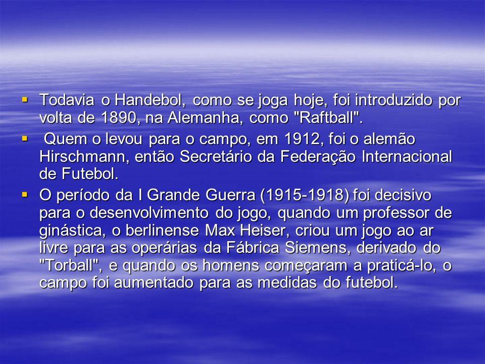 Todavia o Handebol, como se joga hoje, foi introduzido por volta de 1890, na Alemanha, como Raftball .