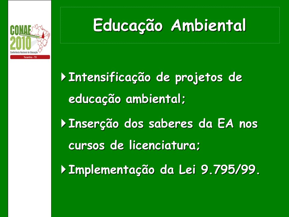 Educação Ambiental Intensificação de projetos de educação ambiental;