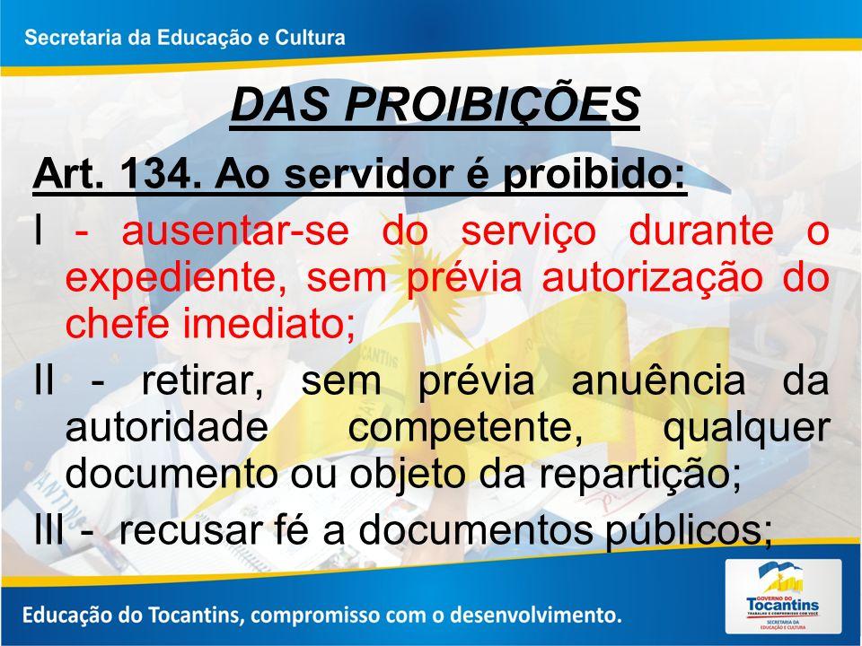 DAS PROIBIÇÕES Art. 134. Ao servidor é proibido: