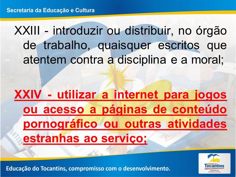 XXIII - introduzir ou distribuir, no órgão de trabalho, quaisquer escritos que atentem contra a disciplina e a moral;
