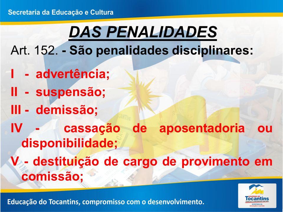 DAS PENALIDADES Art. 152. - São penalidades disciplinares:
