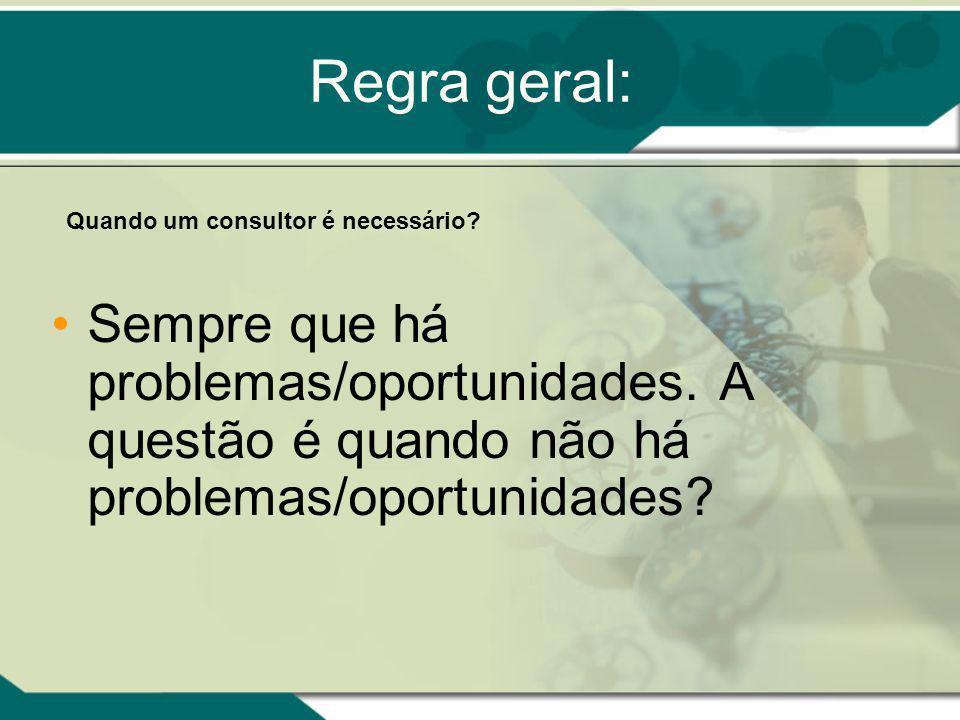 Regra geral: Quando um consultor é necessário. Sempre que há problemas/oportunidades.