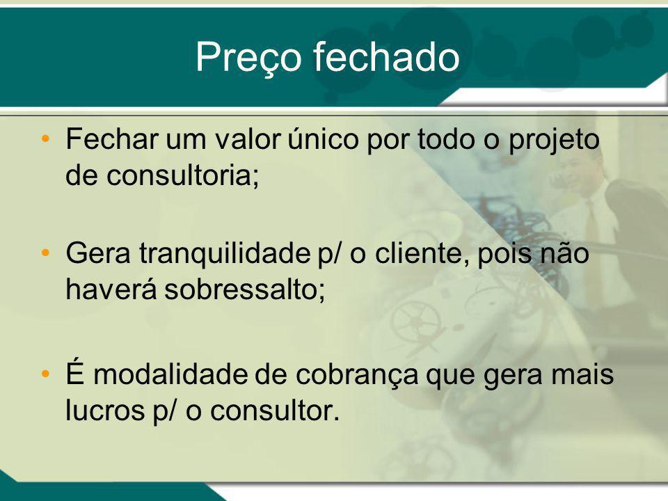 Preço fechado Fechar um valor único por todo o projeto de consultoria;