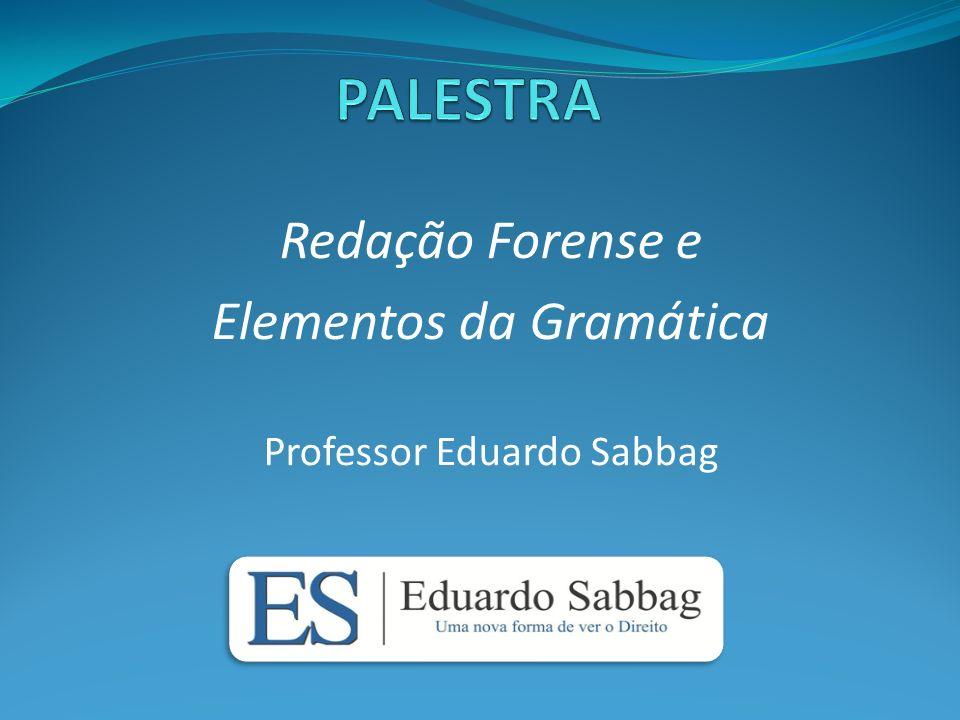 Redação Forense e Elementos da Gramática Professor Eduardo Sabbag