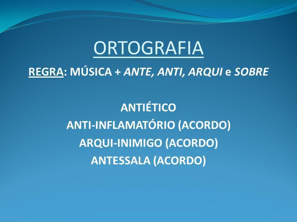 REGRA: MÚSICA + ANTE, ANTI, ARQUI e SOBRE ANTI-INFLAMATÓRIO (ACORDO)