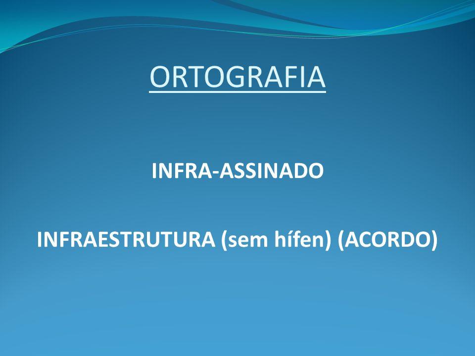 INFRAESTRUTURA (sem hífen) (ACORDO)