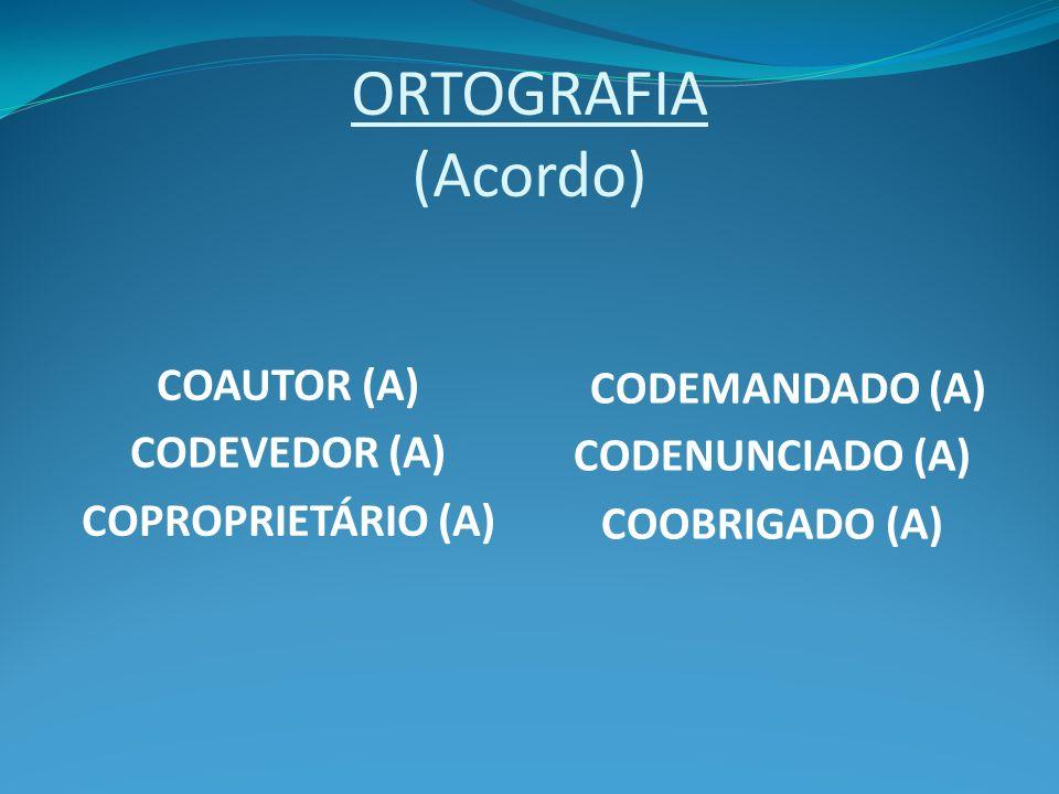 ORTOGRAFIA (Acordo) CODEMANDADO (A) COAUTOR (A) CODEVEDOR (A)