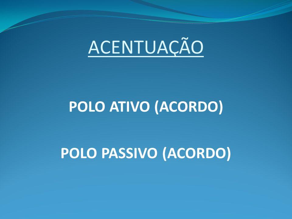 ACENTUAÇÃO POLO ATIVO (ACORDO) POLO PASSIVO (ACORDO)