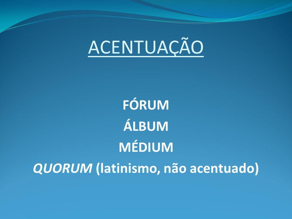 QUORUM (latinismo, não acentuado)