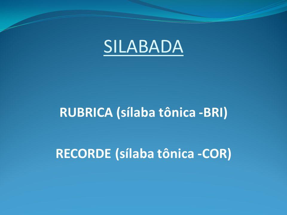 RUBRICA (sílaba tônica -BRI)