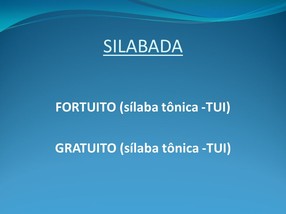 FORTUITO (sílaba tônica -TUI)