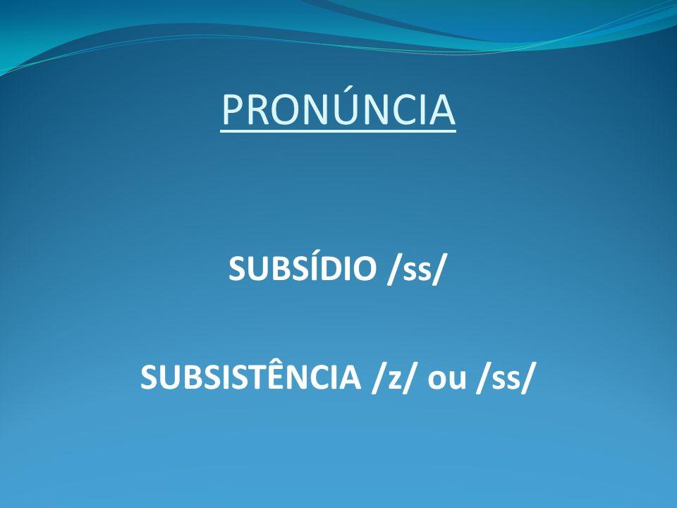 SUBSISTÊNCIA /z/ ou /ss/