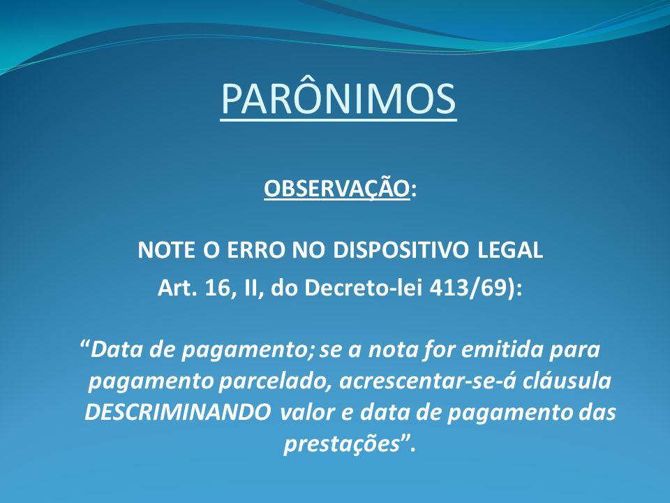 NOTE O ERRO NO DISPOSITIVO LEGAL Art. 16, II, do Decreto-lei 413/69):