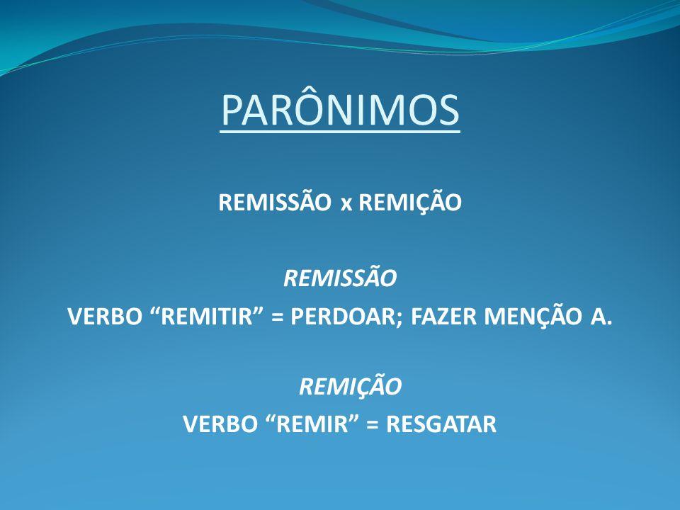 PARÔNIMOS REMISSÃO x REMIÇÃO REMISSÃO