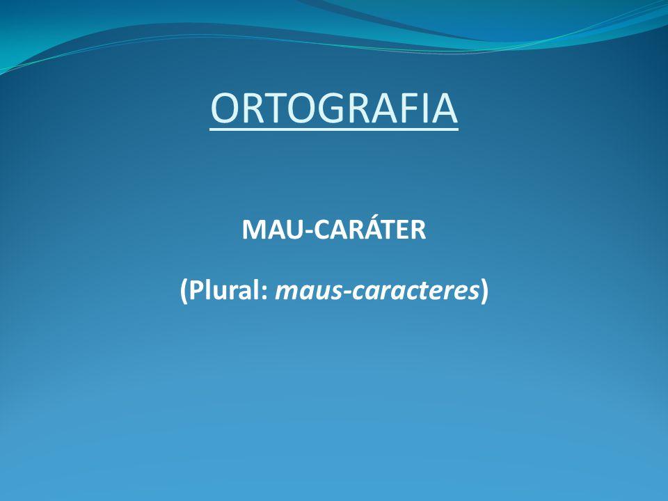 MAU-CARÁTER (Plural: maus-caracteres)