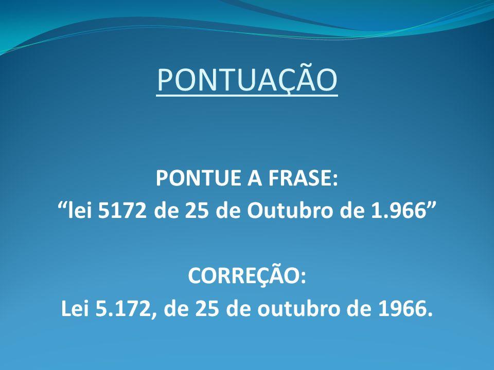 PONTUAÇÃO PONTUE A FRASE: lei 5172 de 25 de Outubro de 1.966