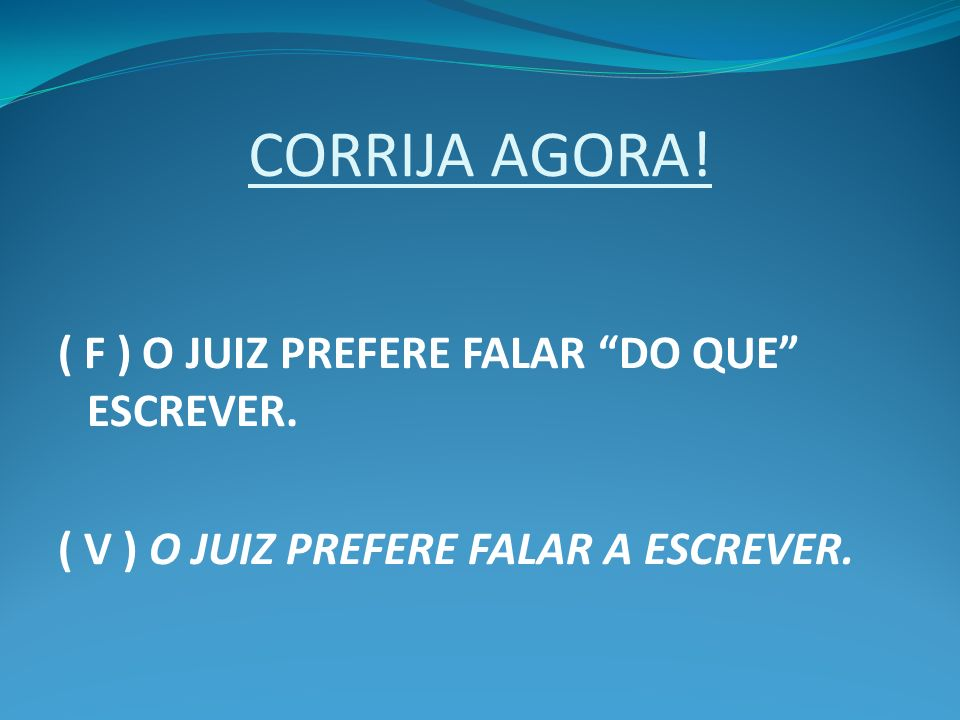CORRIJA AGORA! ( F ) O JUIZ PREFERE FALAR DO QUE ESCREVER.