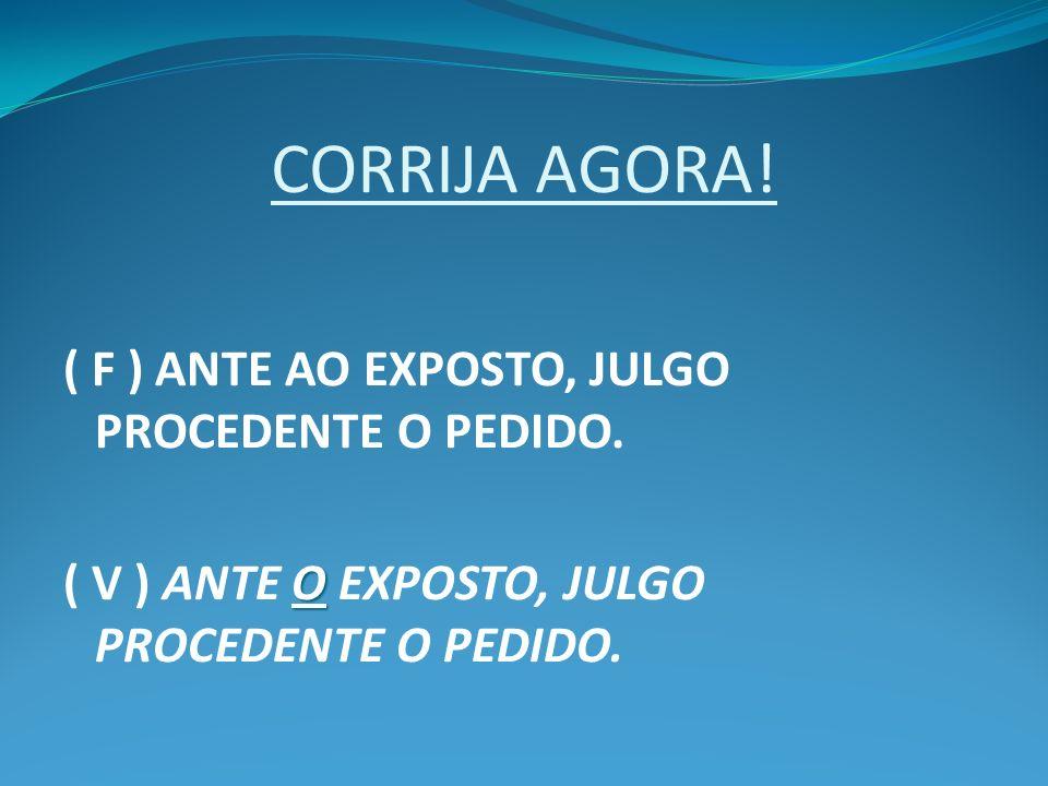 CORRIJA AGORA! ( F ) ANTE AO EXPOSTO, JULGO PROCEDENTE O PEDIDO.