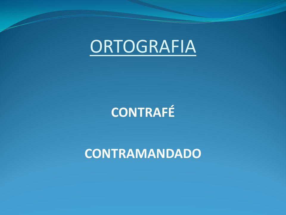 ORTOGRAFIA CONTRAFÉ CONTRAMANDADO