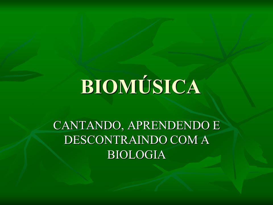 CANTANDO, APRENDENDO E DESCONTRAINDO COM A BIOLOGIA