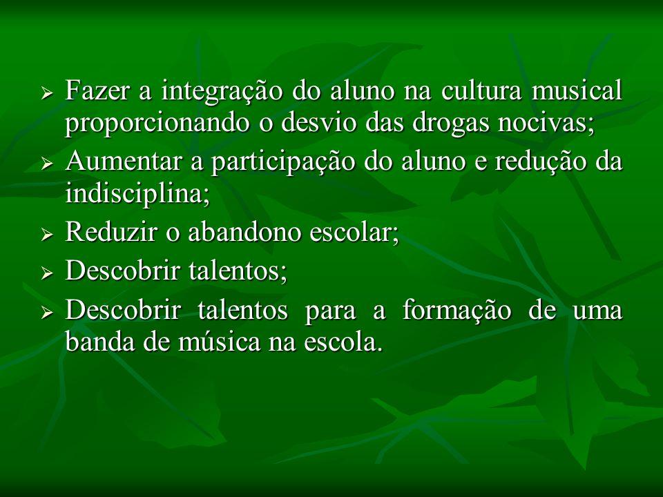 Fazer a integração do aluno na cultura musical proporcionando o desvio das drogas nocivas;