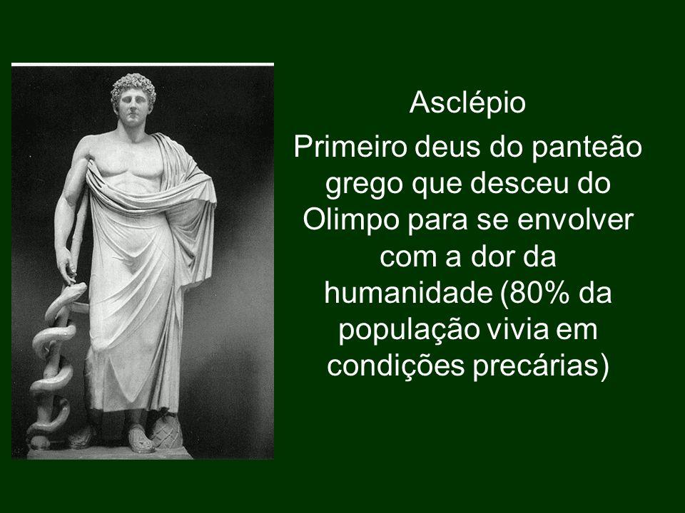 Asclépio Primeiro deus do panteão grego que desceu do Olimpo para se envolver com a dor da humanidade (80% da população vivia em condições precárias)