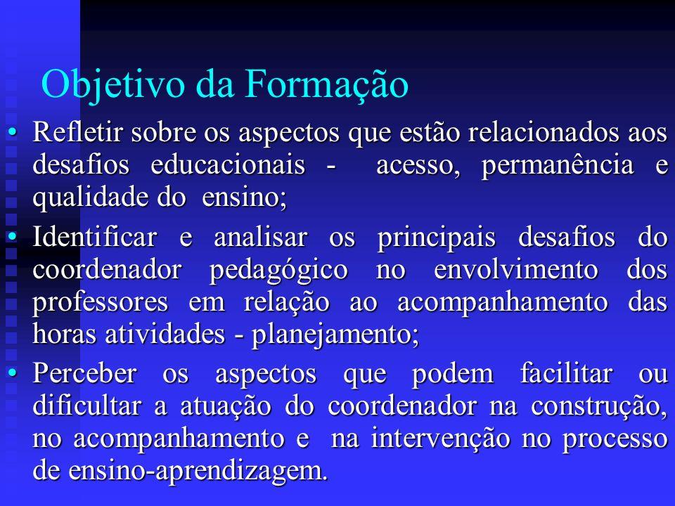 Objetivo da Formação Refletir sobre os aspectos que estão relacionados aos desafios educacionais - acesso, permanência e qualidade do ensino;