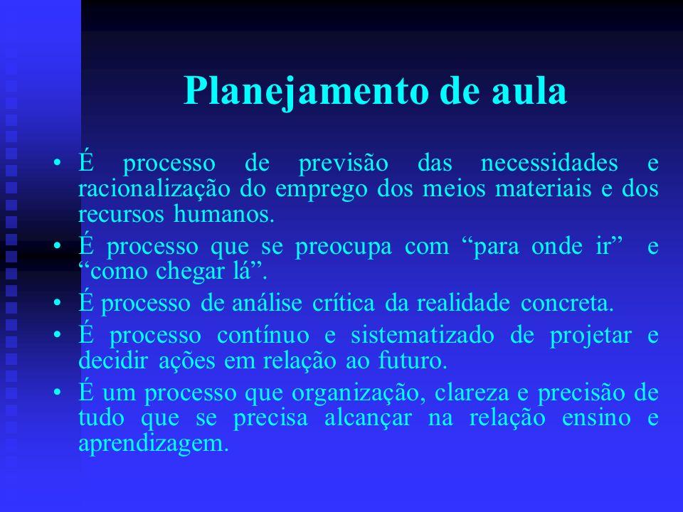 Planejamento de aulaÉ processo de previsão das necessidades e racionalização do emprego dos meios materiais e dos recursos humanos.