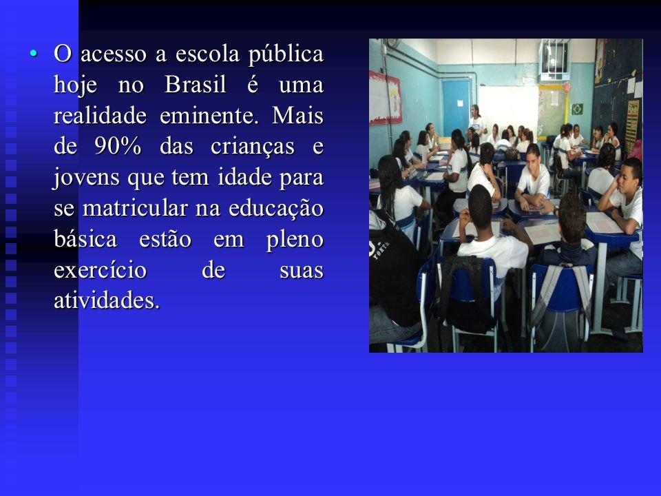 O acesso a escola pública hoje no Brasil é uma realidade eminente